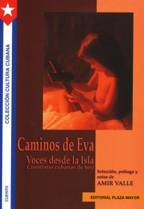 Caminos de Eva: Voces desde la isla, antología del cuento escrito por cubanas, Amir Valle