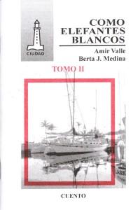 Como elefantes blancos I y II, antología de cuentistas cubanos, Amir Valle