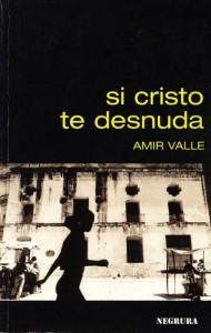 Si Cristo te desnuda, novela, España, Amir Valle