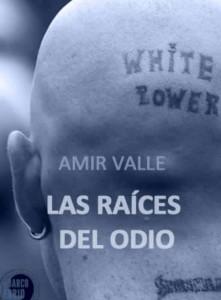 Las raíces del odio, novela, Amir Valle